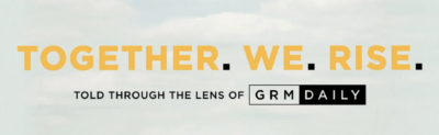 Premiere: Watch Episode 1 Of Our All-New Documentary 'Together We Rise: The Uncompromised Story Of GRM Daily'