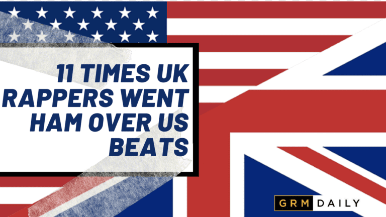 GRM Exclusive: 11 Times UK Artists went ham over US beats