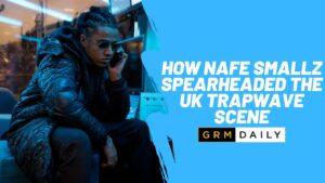 GRM Exclusive: How Nafe Smallz spearheaded the UK Trap Wave scene
