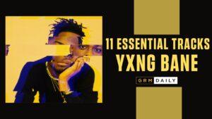 GRM Exclusive: 11 Essential YXNG Bane Tracks