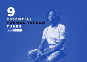 GRM Exclusive: 9 Essential Youngs Teflon Tunes