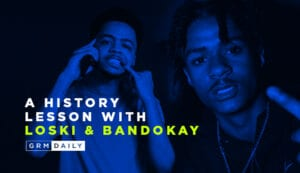 GRM Exclusive: A History Lesson with Loski & Bandokay