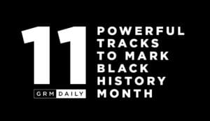 GRM Exclusive: 11 Powerful Tracks To Mark Black History Month