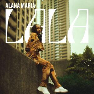 Alana Maria Shares Debut EP 'LALA' With Backroad Gee, Midas The Jagaban & Kranium