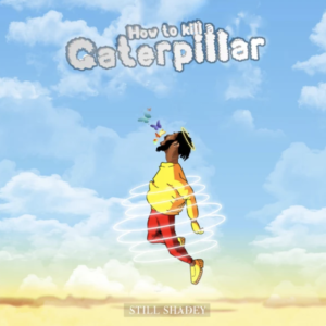Still Shadey Gets Introspective On 'How To Kill A Caterpillar' With Melvillous, Jo Joey & More